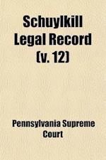 Schuylkill Legal Record (Volume 12) af Pennsylvania Supreme Court