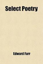 Select Poetry Volume 1; Chiefly Devotional of the Reign of Queen Elizabeth af Edward Farr