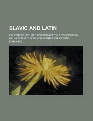 Slavic and Latin; Ilchester Lectures on Comparative Lexicography, Delivered at the Taylor Institution, Oxford af Karl Abel