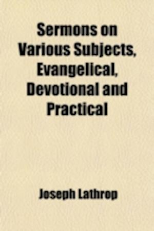 Sermons on Various Subjects, Evangelical, Devotional and Practical (Volume 4); Adapted to the Promotion of Christian Piety, Family Religion, and Youth af Joseph Lathrop