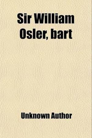 Sir William Osler, Bart af Minnie Wright Blogg, Unknown Author
