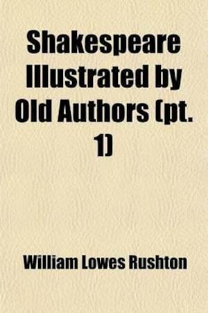 Shakespeare by Old Authors (Volume 1) af William Lowes Rushton