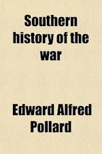 Southern History of the War; The First Year of the War af Edward Alfred Pollard