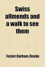 Swiss Allmends and a Walk to See Them; Being a Second Month in Switzerland af Foster Barham Zincke