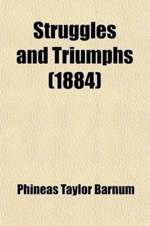Struggles and Triumphs; Or, Fifty Years' Recollections of P.T. Barnum af P. T. Barnum