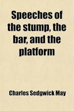 Speeches of the Stump, the Bar, and the Platform af Charles Sedgwick May