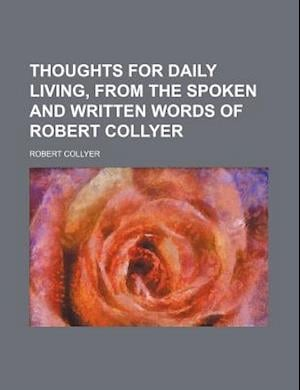 Thoughts for Daily Living, from the Spoken and Written Words of Robert Collyer af Robert Collyer