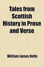 Tales from Scottish History in Prose and Verse; Selected from the Works of Standard Authors af William James Rolfe