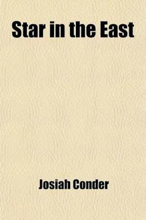 The Star in the East, with Other Poems; With Other Poems af Josiah Conder