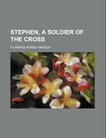 Stephen, a Soldier of the Cross af Florence Morse Kingsley