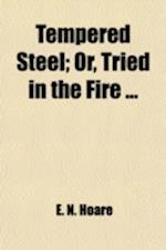 Tempered Steel; Or, Tried in the Fire af E. N. Hoare