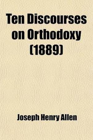 Ten Discourses on Orthodoxy af Joseph Henry Allen