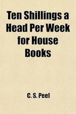 Ten Shillings a Head Per Week for House Books af C. S. Peel, Dorothy Constance Peel