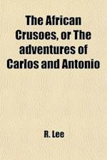 The African Crusoes; Or, the Adventures of Carlos and Antonio af R. Lee, Mrs R. Lee