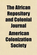 The African Repository and Colonial Journal (Volume 12) af American Colonization Society