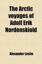 The Arctic Voyages of Adolf Erik Nordenskiold; 1858-1879 af Alexander Leslie