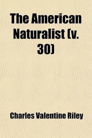 The American Naturalist Volume 30 af Charles Valentine Riley, Essex Institute