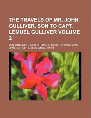 The Travels of Mr. John Gulliver, Son to Capt. Lemuel Gulliver Volume 2 af Desfontaines