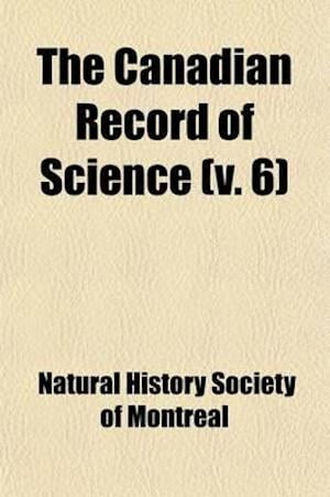 The Canadian Record of Science Volume 6 af Natural History Society of Montreal