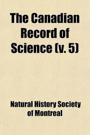 The Canadian Record of Science Volume 5 af Natural History Society of Montreal