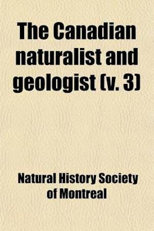 The Canadian Naturalist and Geologist Volume 3 af Natural History Society of Montreal