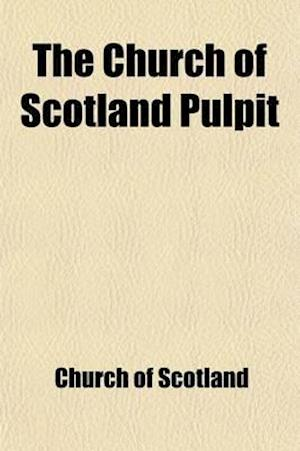 The Church of Scotland Pulpit Volume 1 af Church Of Scotland