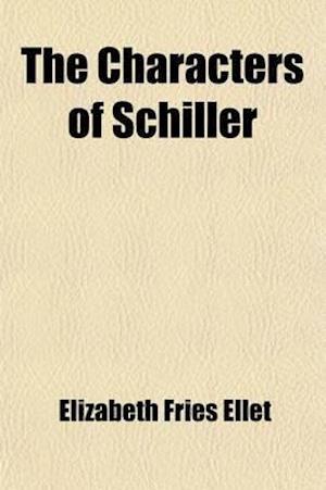 The Characters of Schiller af Elizabeth Fries Ellet