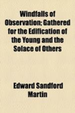 Windfalls of Observation; Gathered for the Edification of the Young and the Solace of Others af Edward Sandford Martin