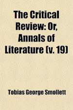 The Critical Review, Or, Annals of Literature (Volume 19) af Tobias George Smollett