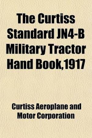 The Curtiss Standard Jn4-B Military Tractor Hand Book,1917 af Curtiss Aeroplane And Motor Corporation
