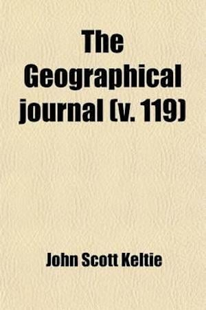The Geographical Journal (Volume 3) af Royal Geographical Society, John Scott Keltie