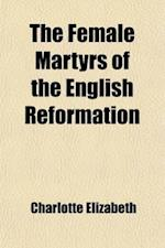 The Female Martyrs of the English Reformation af Charlotte Elizabeth