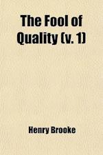 The Fool of Quality (Volume 1); Or, the History of Henry, Earl of Moreland af Henry Brooke