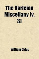 The Harleian Miscellany (Volume 3); Or, a Collection of Scarce, Curious, and Entertaining Pamphlets and Tracts, as Well in Manuscript as in Print, Fou af William Oldys