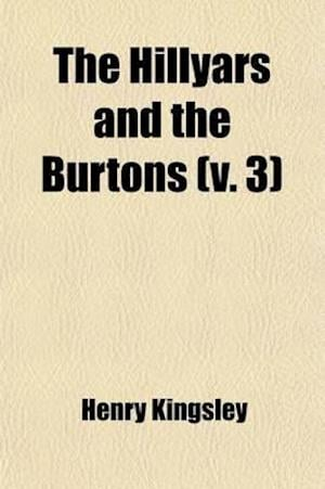 The Hillyars and the Burtons (Volume 3); A Story of Two Families af Henry Kingsley