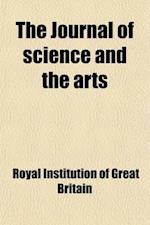 The Journal of Science and the Arts (Volume 3) af Royal Institution Of Great Britain, Royal Institution Of Great Britain