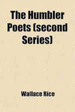 The Humbler Poets (Second Series); A Collection of Newspaper and Periodical Verse 1885 to 1910 af Wallace Rice