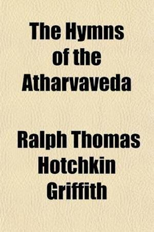 The Hymns of the Atharvaveda (Volume 1) af Ralph Thomas Hotchkin Griffith
