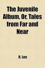 The Juvenile Album, or Tales from Far and Near af R. Lee, Sarah Bowdich