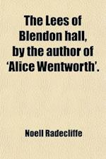 The Lees of Blendon Hall, by the Author of 'Alice Wentworth'. af Noell Radecliffe
