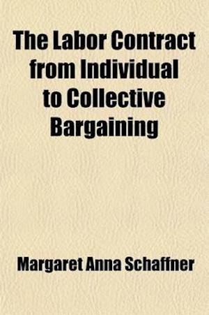 The Labor Contract from Individual to Collective Bargaining af Margaret Anna Schaffner