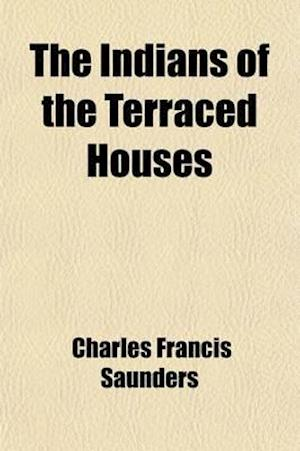 The Indians of the Terraced Houses af Charles Francis Saunders