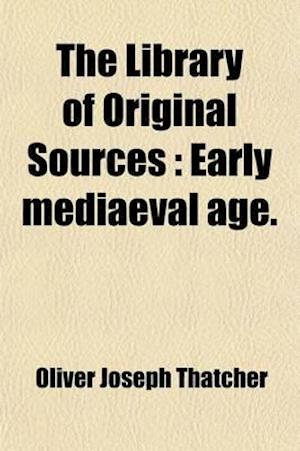 The Library of Original Sources (Volume 4); Early Mediaeval Age af Oliver Joseph Thatcher