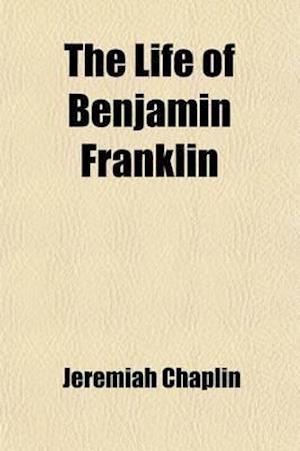 The Life of Benjamin Franklin af Jeremiah Chaplin