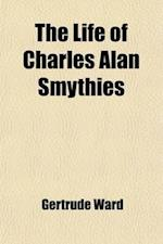 The Life of Charles Alan Smythies; Bishop of the Universities' Mission to Central Africa af Gertrude Ward