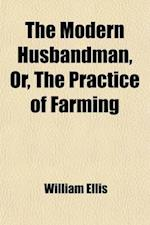 The Modern Husbandman, Or, the Practice of Farming (Volume 2); Apr.-June af William Ellis