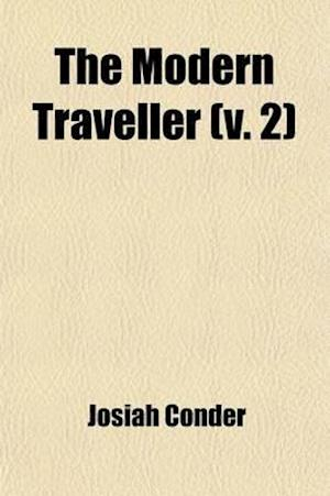 The Modern Traveller (Volume 2); A Popular Description, Geographical, Historical, and Topographical, of the Various Countries of the Globe af Josiah Conder