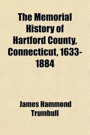 The Memorial History of Hartford County, Connecticut, 1633-1884 Volume 1 af James Hammond Trumbull, J. Hammond Trumbull
