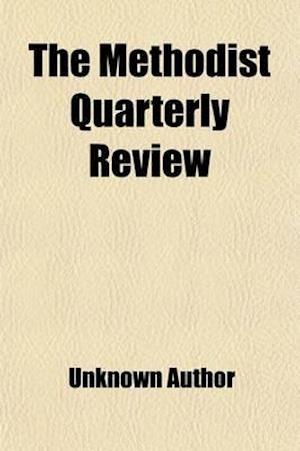 The Methodist Quarterly Review (Volume 31) af Methodist Episcopal Church, Unknown Author
