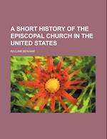 A Short History of the Episcopal Church in the United States af William Benham